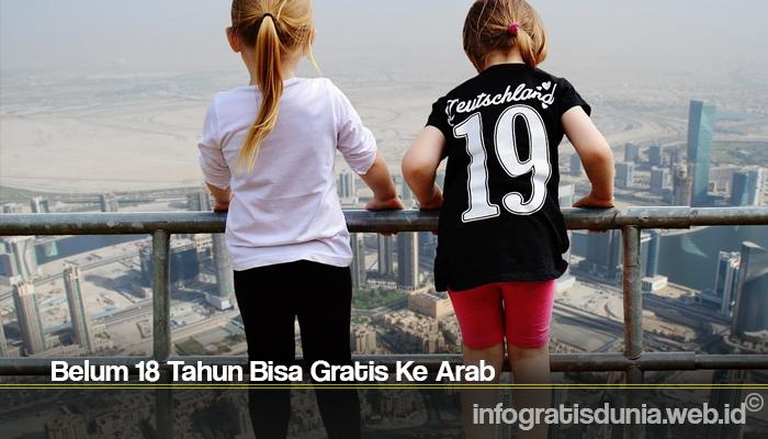 Belum 18 Tahun Bisa Gratis Ke Arab