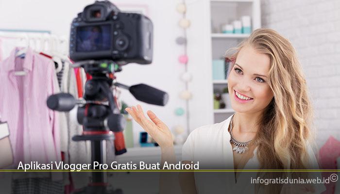 Aplikasi Vlogger Pro Gratis Buat Android