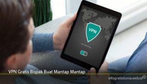 VPN Gratis Bispak Buat Mantap Mantap